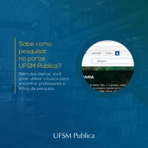 Imagem com a seguinte frase: Sabe como pesquisar no portal UFSM Publica? Além dos menus, você pode utilizar a busca para encontrar professores e linhas de pesquisa