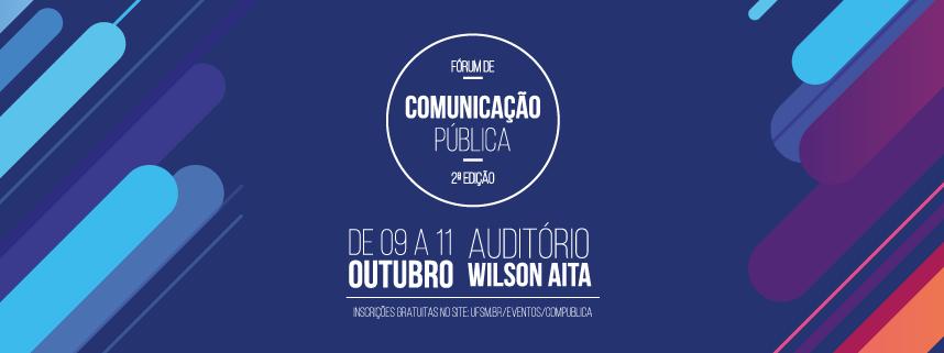 2º Fórum de Comunicação Pública de 09 a 11 de outubro no Auditório Wilson Aita do Centro de Tecnologia da UFSM