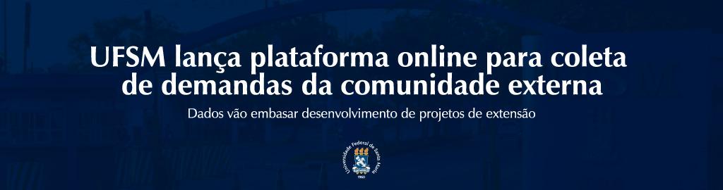 Banner horizontal colorido com fundo azul e o seguinte texto em branco: UFSM lança plataforma online para coleta de demandas da comunidade externa. Dados vão embasar desenvolvimento de projetos de extensão
