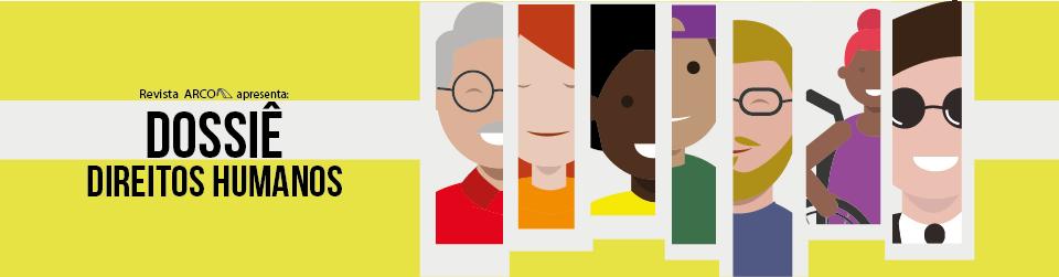 Imagem amarela com ilustrações à direita de rostos de homens e mulheres, idosos e jovens, cada um com um tom de pele diferente, do mais escuro ao mais claro. À esquerda da imagem há a seguinte frase: Revista Arco apresenta: Dossiê Direitos Humanos