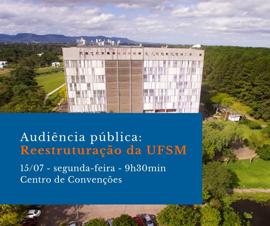 """Imagem do prédio da reitoria com o seguinte texto sobreposto """"Audiência pública: reestruturação da UFSM. 15/7 - segunda-feira às 9h30 no Centro de Convenções"""""""