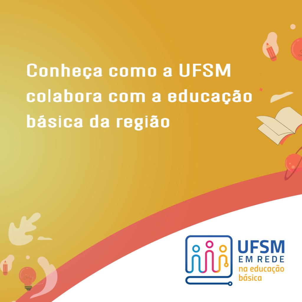 Banner laranja e branco com ilustração de pessoa estudando e text: Conheça como a UFSM colabora com a educação básica da região