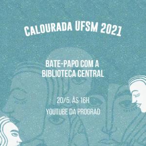 Card azul clara com ilustrações de rostos em branco e texto: Calourada UFSM 2021. Bate-papo com a Biblioteca Central. 20/5, às 16h, YouTube da Prograd.