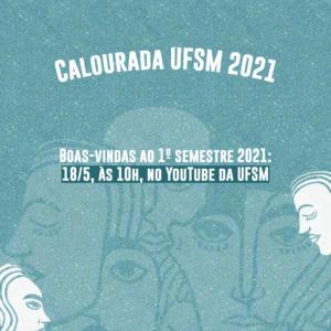 Imagem azul clara com ilustrações de rostos brancos e texto: Calourada UFSM 2021. Boas-vindas ao 1º semestre 2021: 18/5, às 10h, no YouTube da UFSM