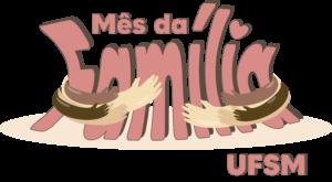 """Ilustração com a frase """"Mês da Família UFSM"""" escrito em tosa, com desenho de braços ao redor da frase"""