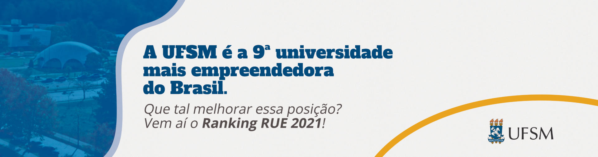 Banner branco e azul com texto: A UFSM é a 9ª universidade mais empreendedora do Brasil. Que tal melhorar essa posição. Vem aí o Ranking RUE 2021!