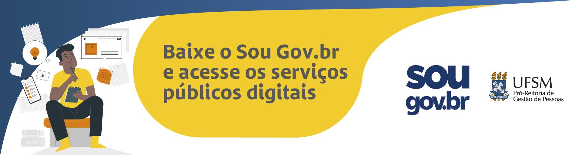 Banner branco e amarelo com ilustração de pessoa e aplicativos e texto: Baixe o SouGov.br e acesse os serviços públicos digitais