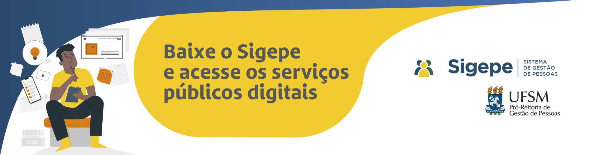 Banner branco e amarelo com ilustração de pessoa e aplicativos e texto: Baixe o Sigepe e acesse os serviços públicos digitais