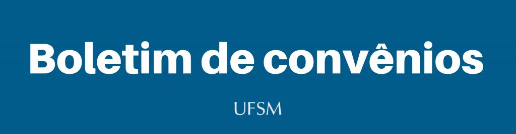 """Fundo azul e frase branca: """"Boletim de convênios UFSM"""""""