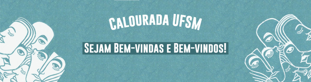 Banner azul claro com ilustrações de rostos brancos e texto: Calourada UFSM. Sejam bem-vindas e bem-vindos!