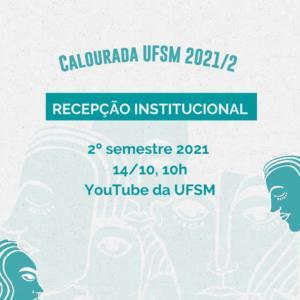 Card cinza com ilustração de rostos verdes e texto: Calourada UFSM 2021/2. Recepção Institucional 14/10, às 10h, pelo YouTube da UFSM