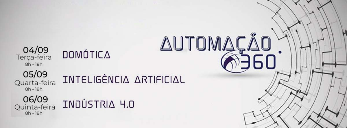 Imagem retangular em que está escrito automação 360 mais dias e horários do eventos, são eles: 04, 05 e 06 de setembro, das 8 às 18 horas. Os assuntos são: Domótica, Inteligência Artificial e Indústria 4.0.