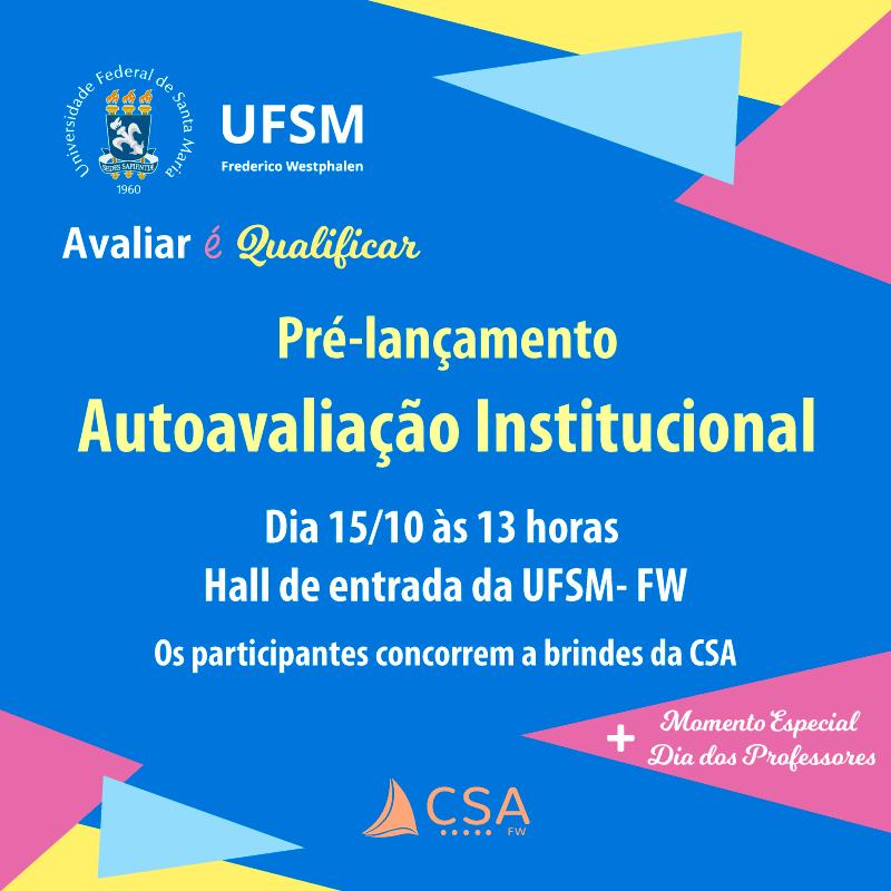 """Layout com fundo azul. A esquerda, há o logotipo da UFSM Frederico Westphalen. Centralizado está escrito """"Avaliar é Qualificar. Pré-lançamento da Autoavaliação Institucional. Dia 15/10, às 13h.. Hall de entrada da UFSM-FW. Os participantes concorrem a brindes da CSA."""" Abaixo, centralizado, há o logotipo da CSA-FW."""