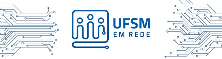"""Banner com fundo branco, com desenhos que imitam ligações entre chips de computador, com o logotipo da """"UFSM EM REDE"""", em azul claro."""