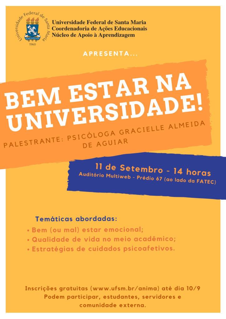 """No dia 11 de setembro de 2018, o Núcleo de Apoio à Aprendizagem da Coordenadoria de Ações Educacionais UFSM promoveu a Palestra""""Bem estar na universidade"""". A palestra, ministrada pela Psicóloga Gracielle Almeida de Aguiar, aconteceu no Prédio 67 da UFSM e contou com a participação de estudantes, servidores da UFSM e comunidade externa."""