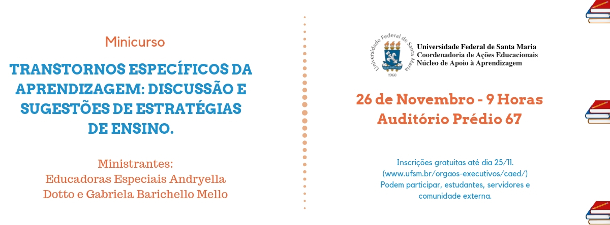 """Minicurso """"Transtornos Específicos da Aprendizagem: discussão e sugestões de estratégias de ensino"""" acontecerá no dia 26/11, das 9h às 12h no auditório do prédio 67 da UFSM. Inscrições até 25/11."""