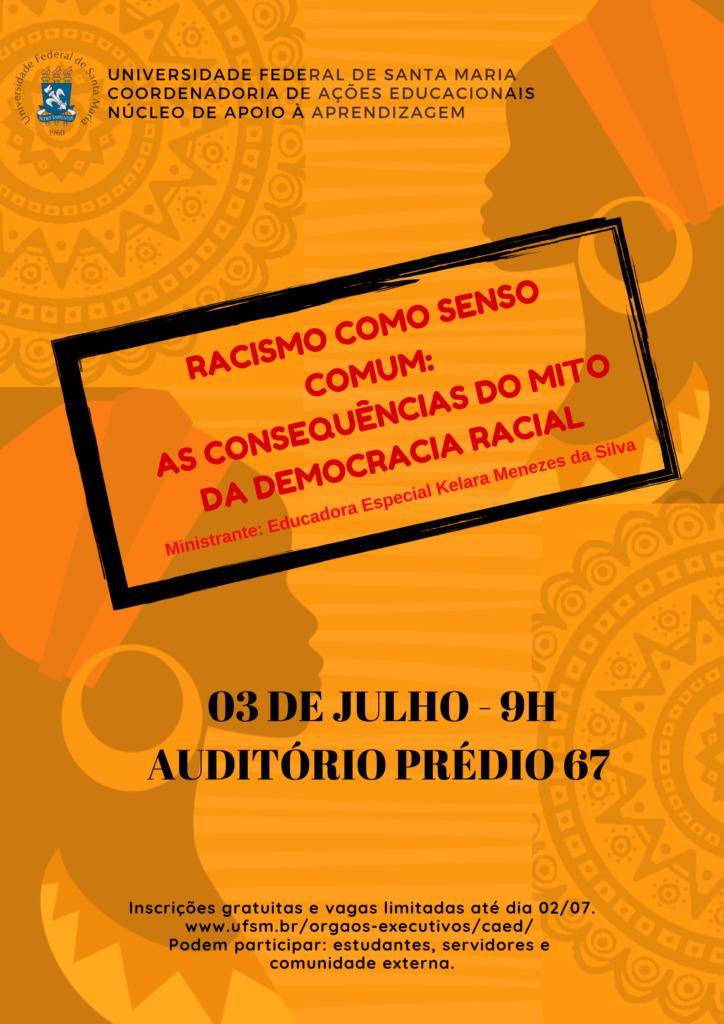 """Curso """"Racismo como senso comum: as consequências do mito da democracia racial"""". O Curso, que será ministrado pela Educadora Especial Kelera Menezes da Silva, acontecerá no dia 03 de julho de 2019, das 9h às 12h. Local: Auditório do prédio 67 da UFSM."""