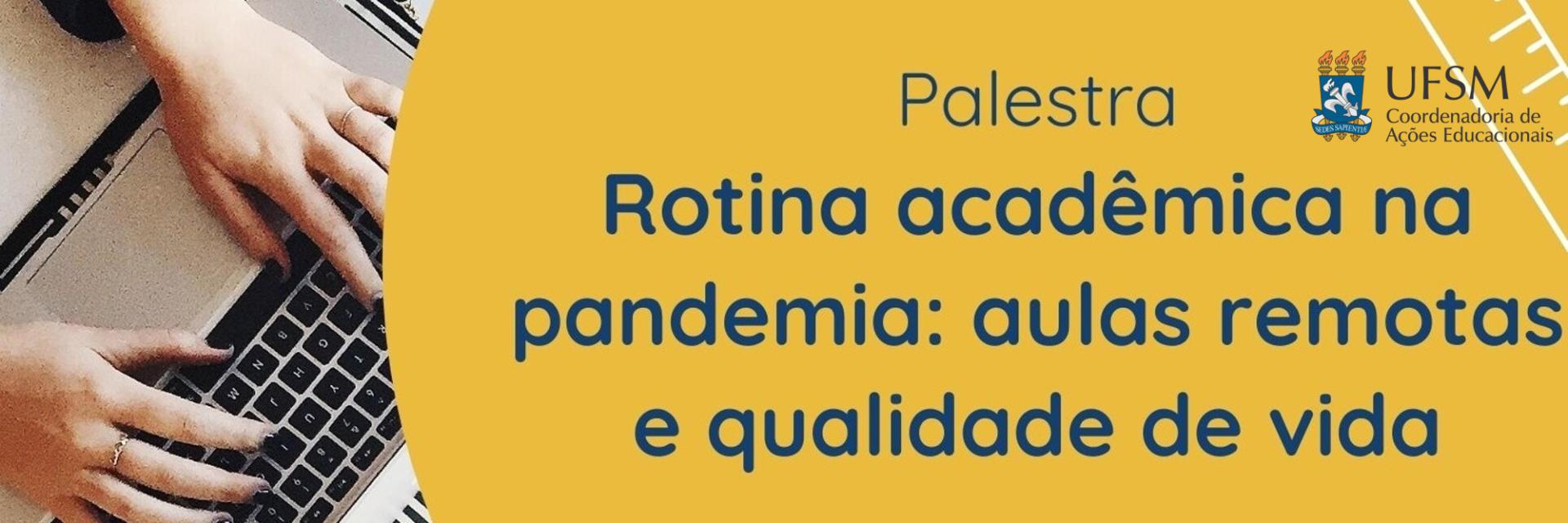 Palestra Rotina acadêmica na pandemia: aulas remotas e qualidade de vida