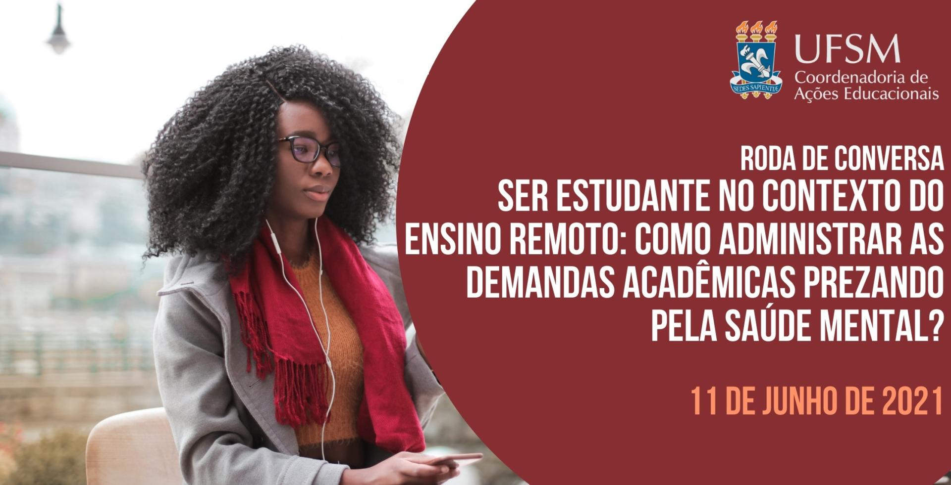 Cartaz Ser estudante no ensino remoto: como administrar demandas acadêmicas prezando pela saúde mental? - 11 de junho de 2021