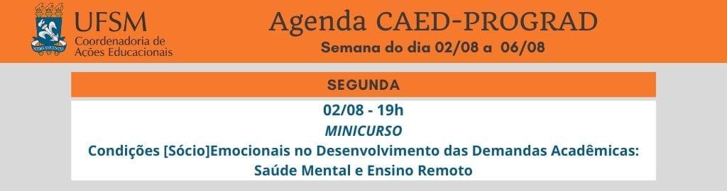 Programação CAED-PROGRAD semana de 02 a 06/08 - MinicursoCondições [Sócio]Emocionais no Desenvolvimento das Demandas Acadêmicas: Saúde Mental e Ensino Remoto