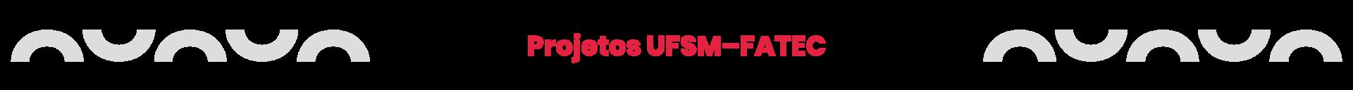 Projetos UFSM–FATEC