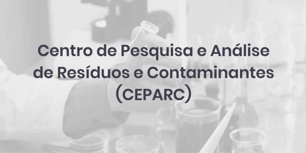 Centro de Pesquisa e Análise de Resíduos e Contaminantes (CEPARC)