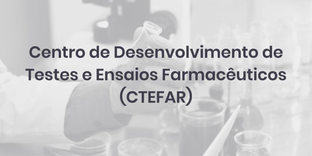 Centro de Desenvolvimento de Testes e Ensaios Farmacêuticos (CTEFAR)