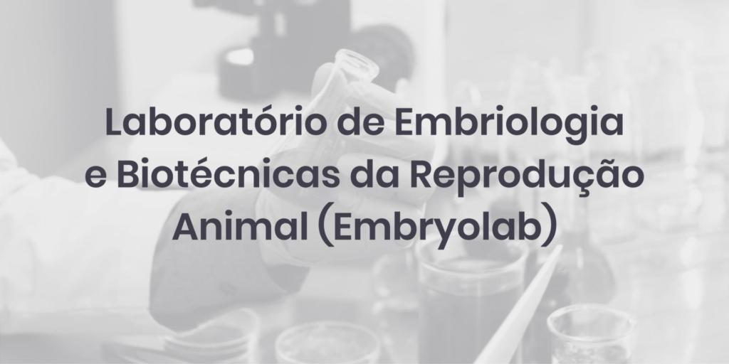 Laboratório de Embriologia e Biotécnicas da Reprodução Animal (Embryolab)
