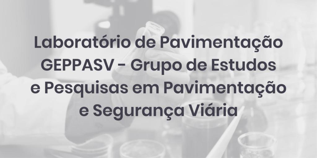 Laboratório de Pavimentação GEPPASV – Grupo de Estudos e Pesquisas em Pavimentação e Segurança Viária