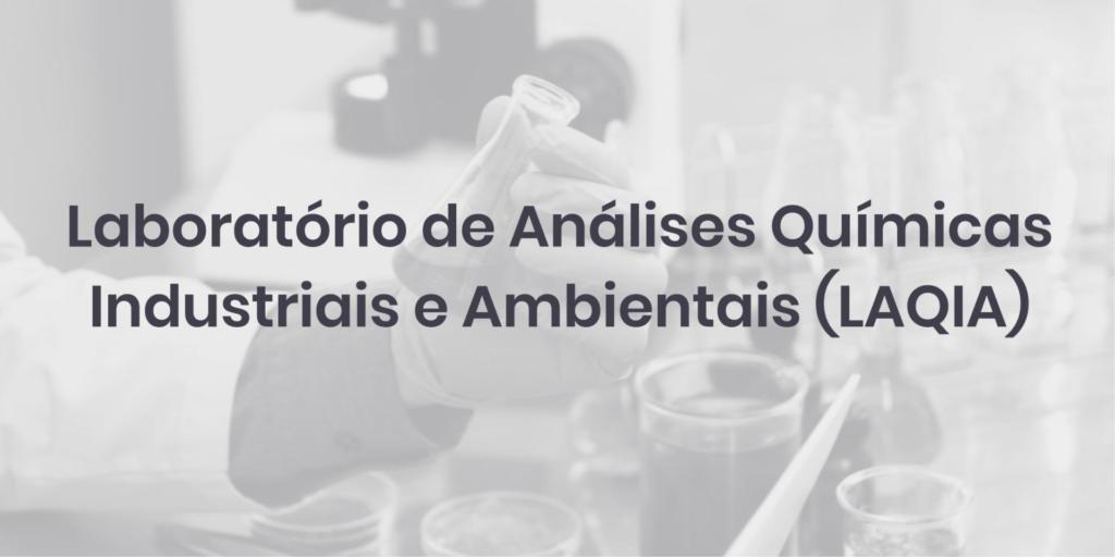 Laboratório de Análises Químicas Industriais e Ambientais (LAQIA)