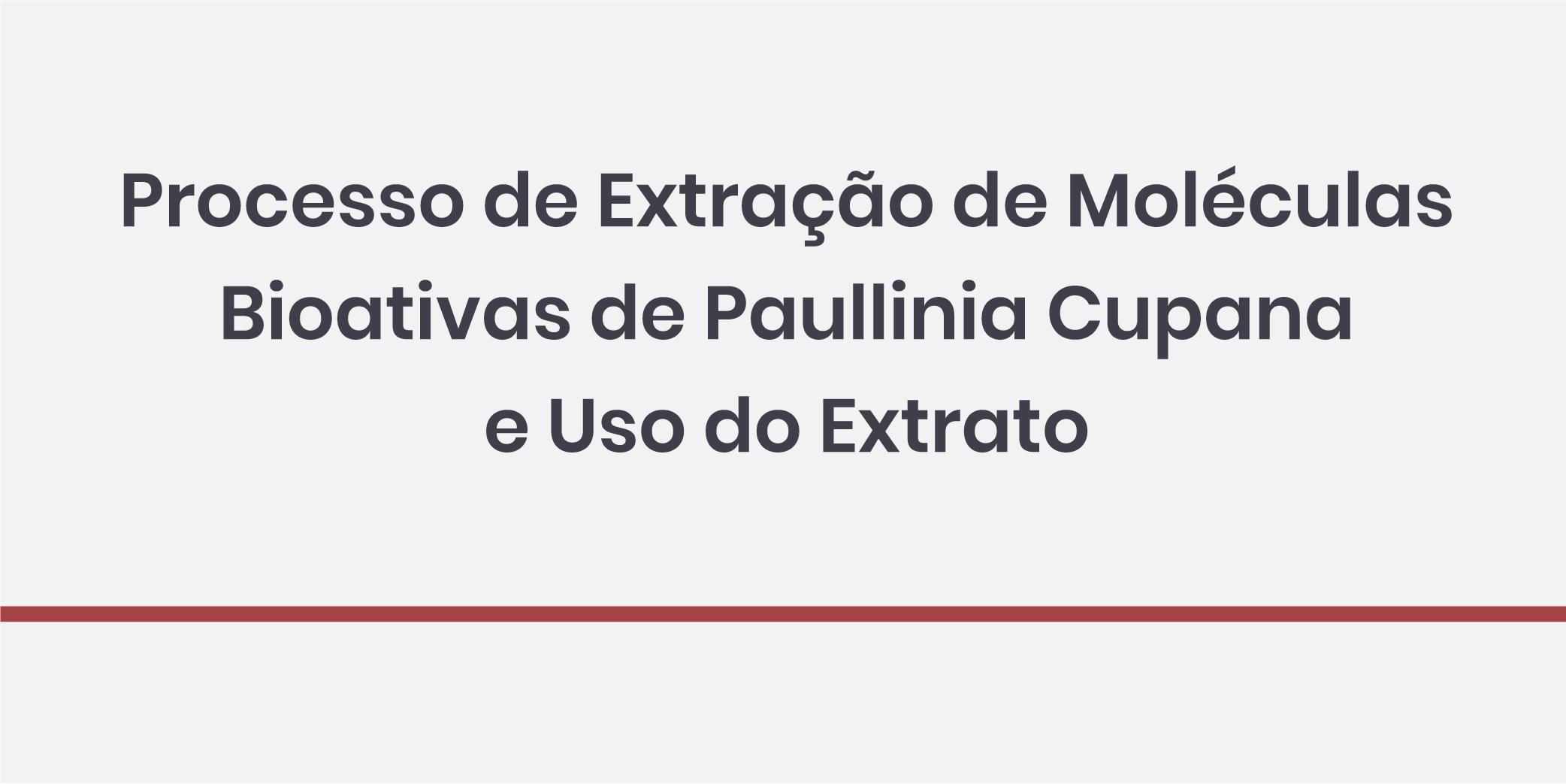 Processo de Extração de Moléculas Bioativas de Paullinia Cupana e Uso do Extrato