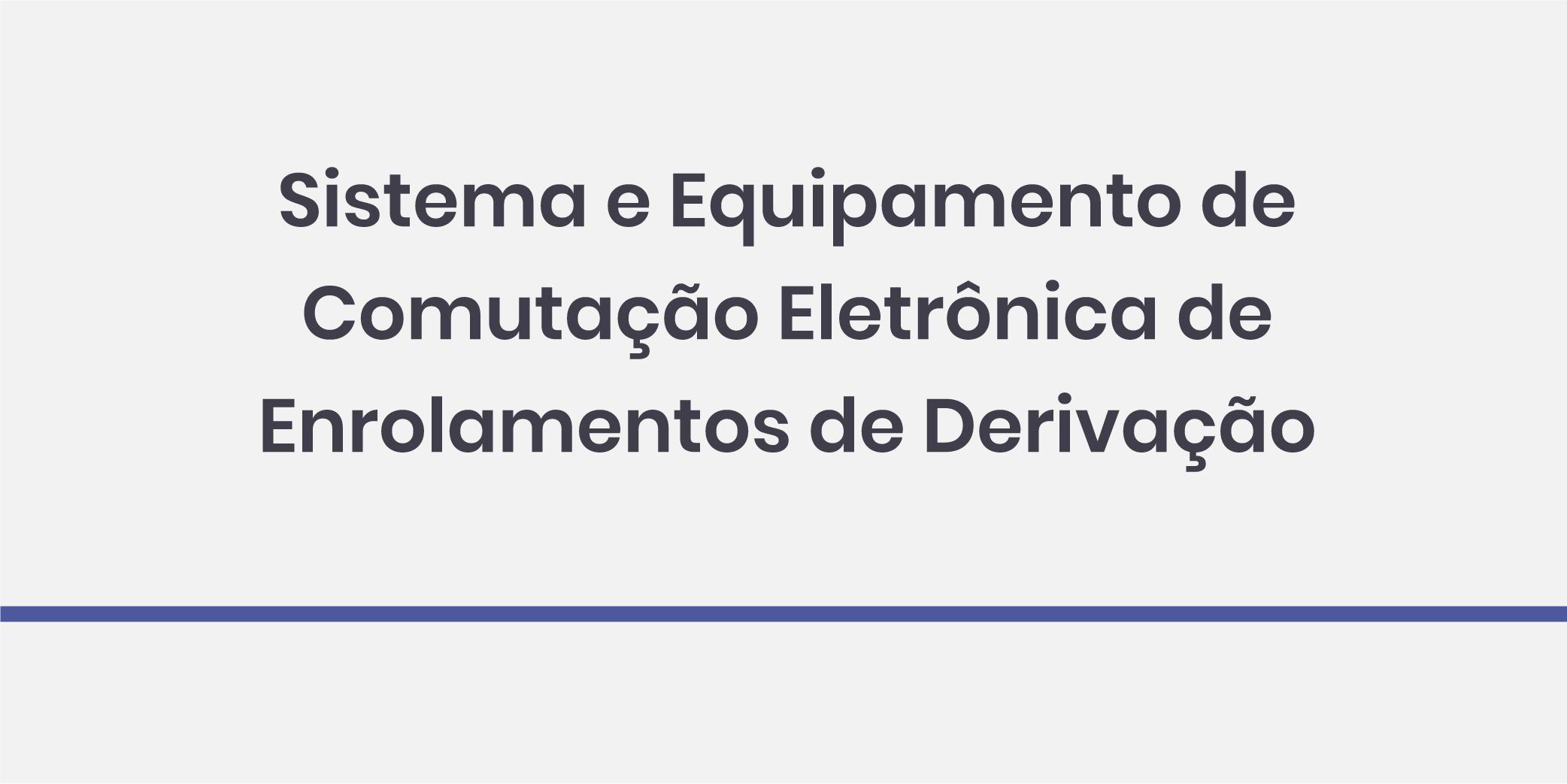 Sistema e Equipamento de Comutação Eletrônica de Enrolamentos de Derivação