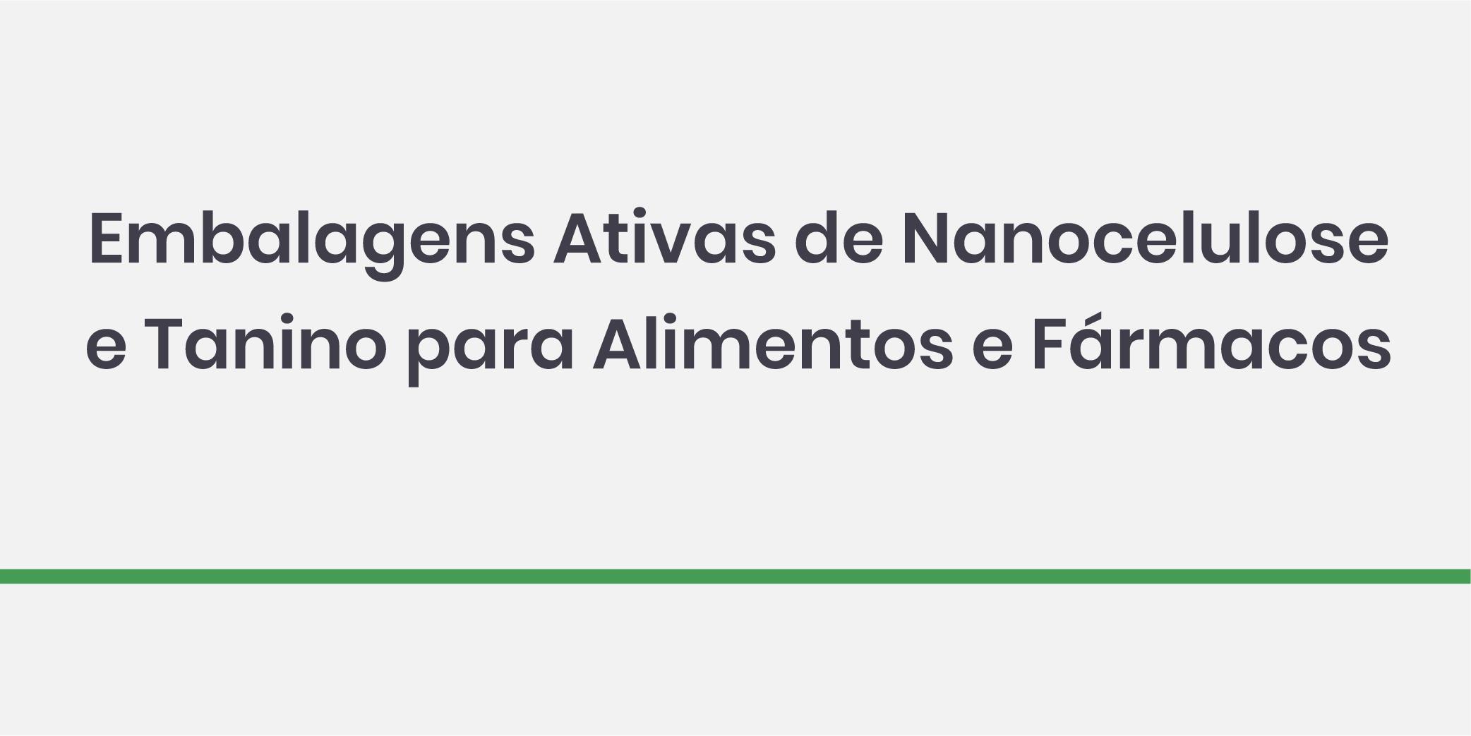 Embalagens Ativas de Nanocelulose e Tanino para Alimentos e Fármacos