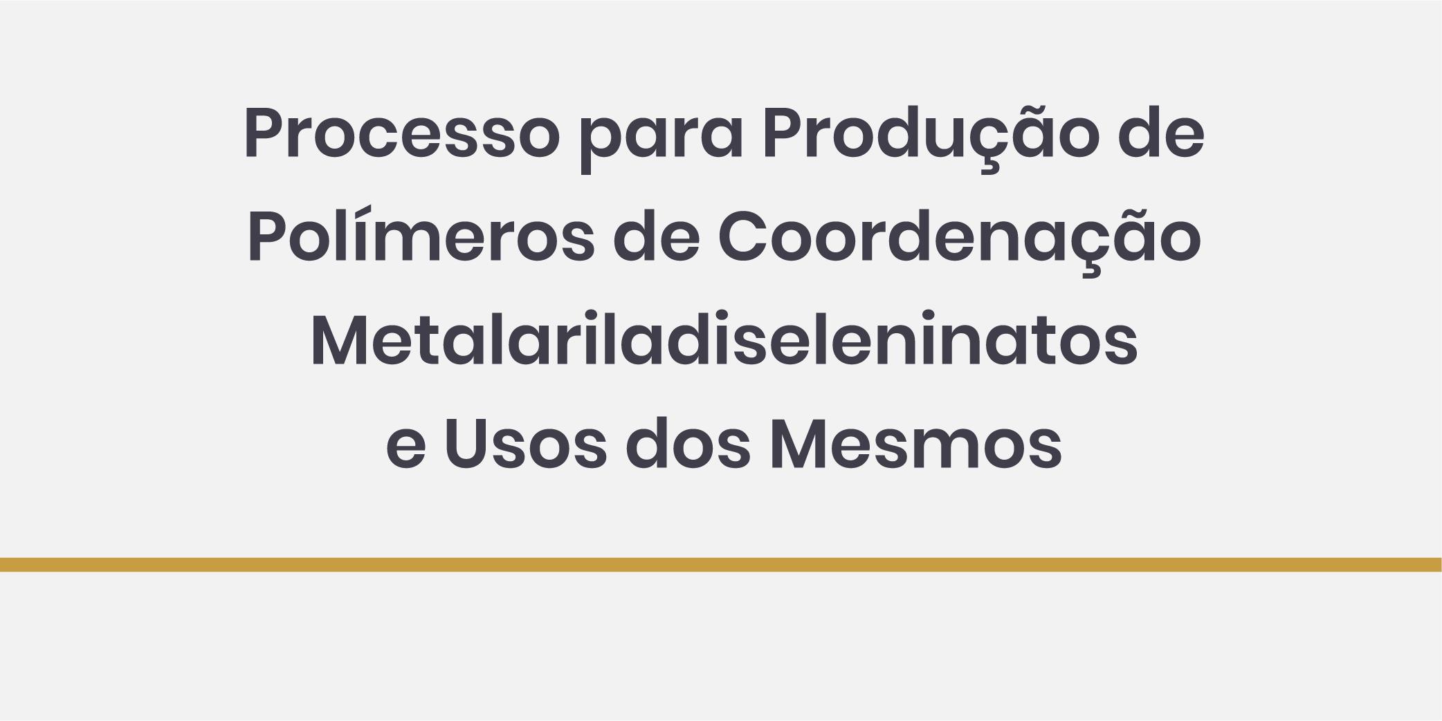 Processo para Produção de Polímeros de Coordenação Metalariladiseleninatos e Usos dos Mesmos