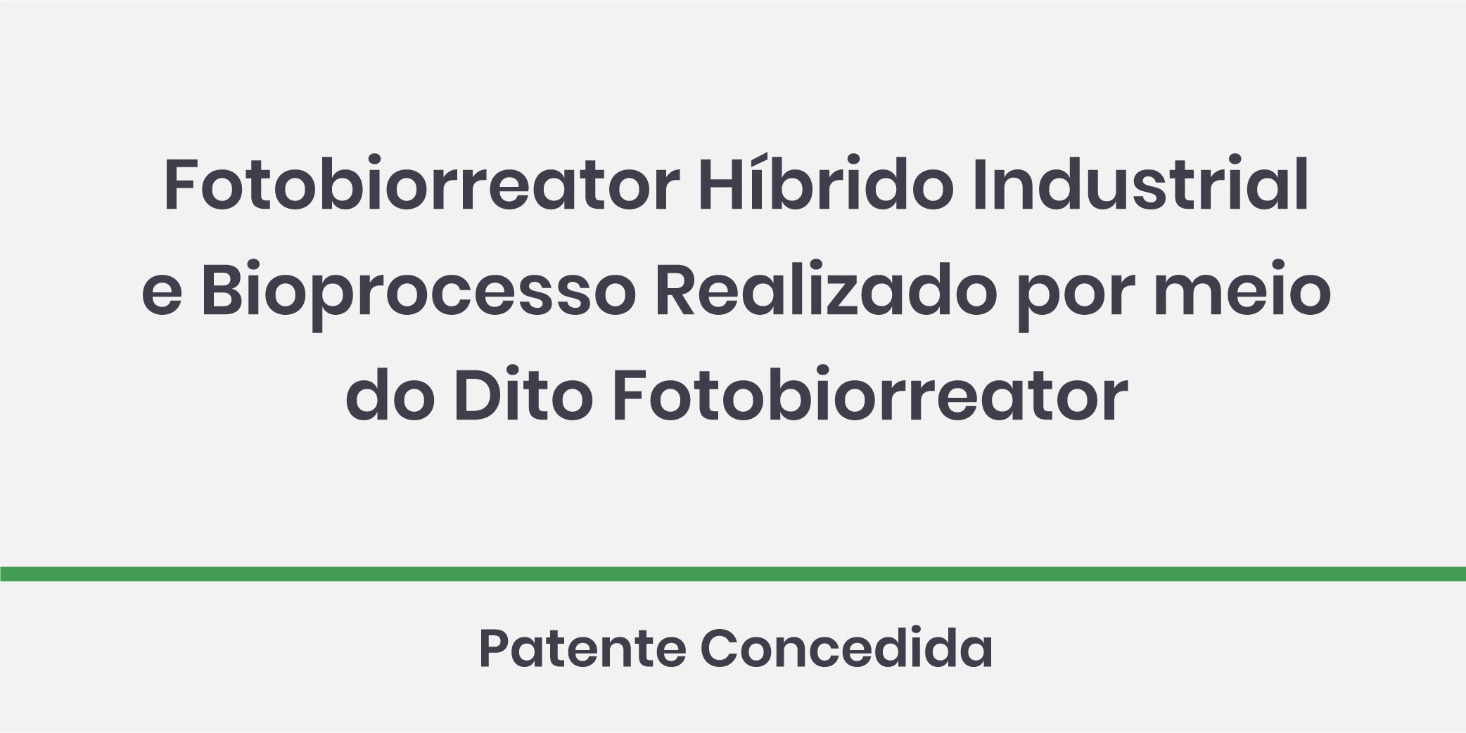 Fotobiorreator Híbrido Industrial e Bioprocesso Realizado por Meio do Dito Fotobiorreator; Patente Concedida