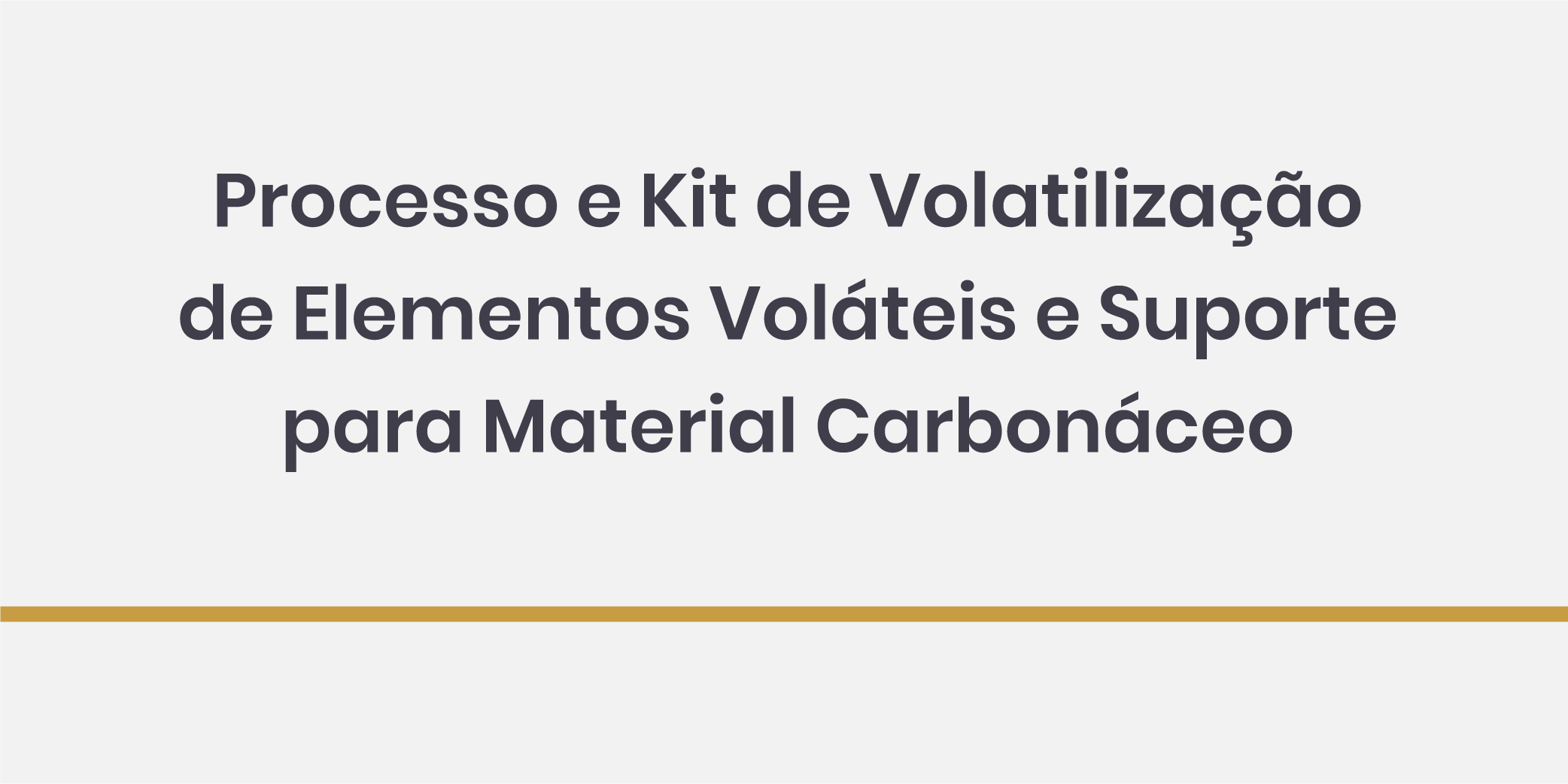 Processo e Kit de Volatilização de Elementos Voláteis e Suporte para Material Carbonáceo