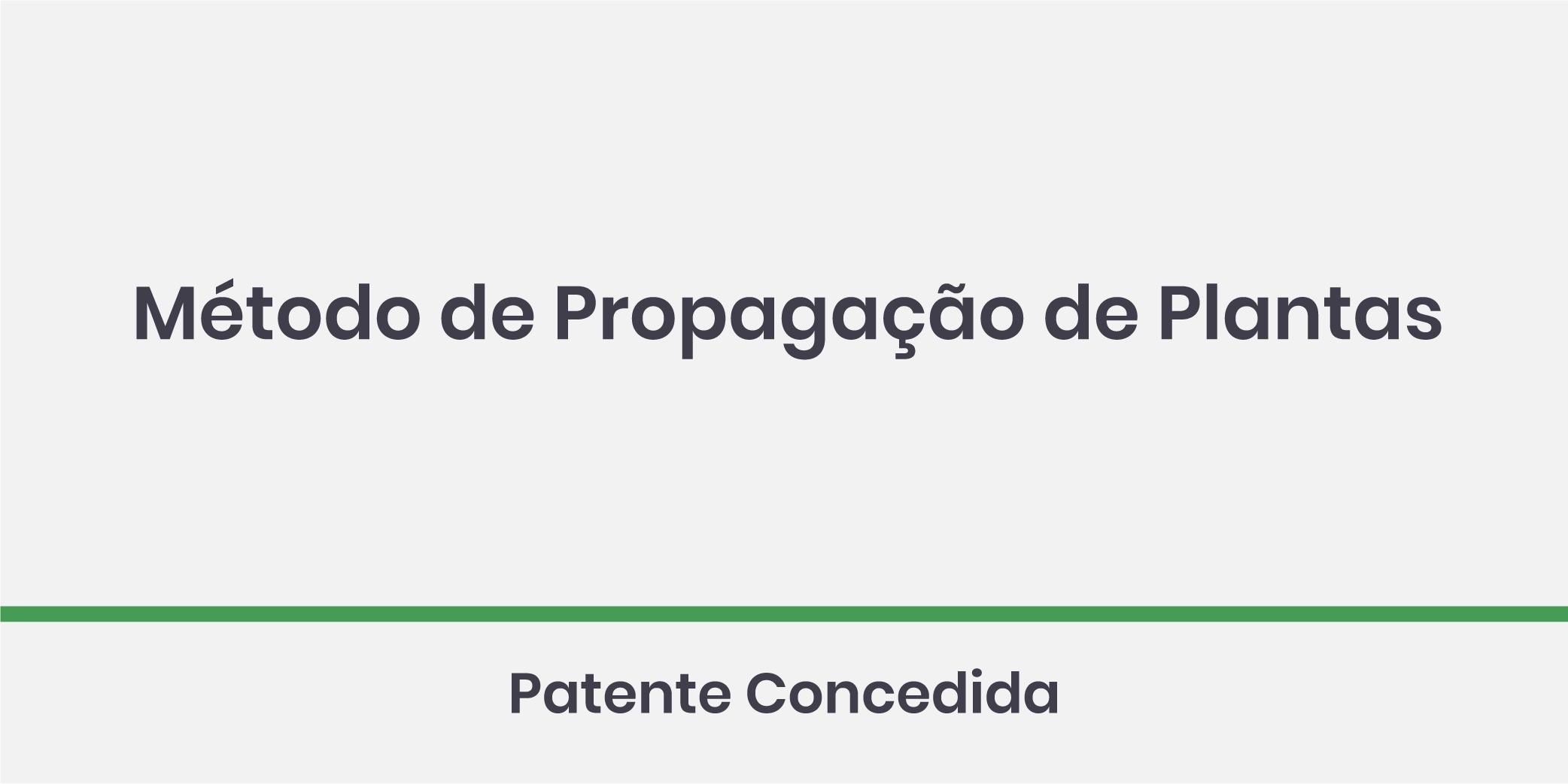 Método de propagação de plantas; Patente Concedida