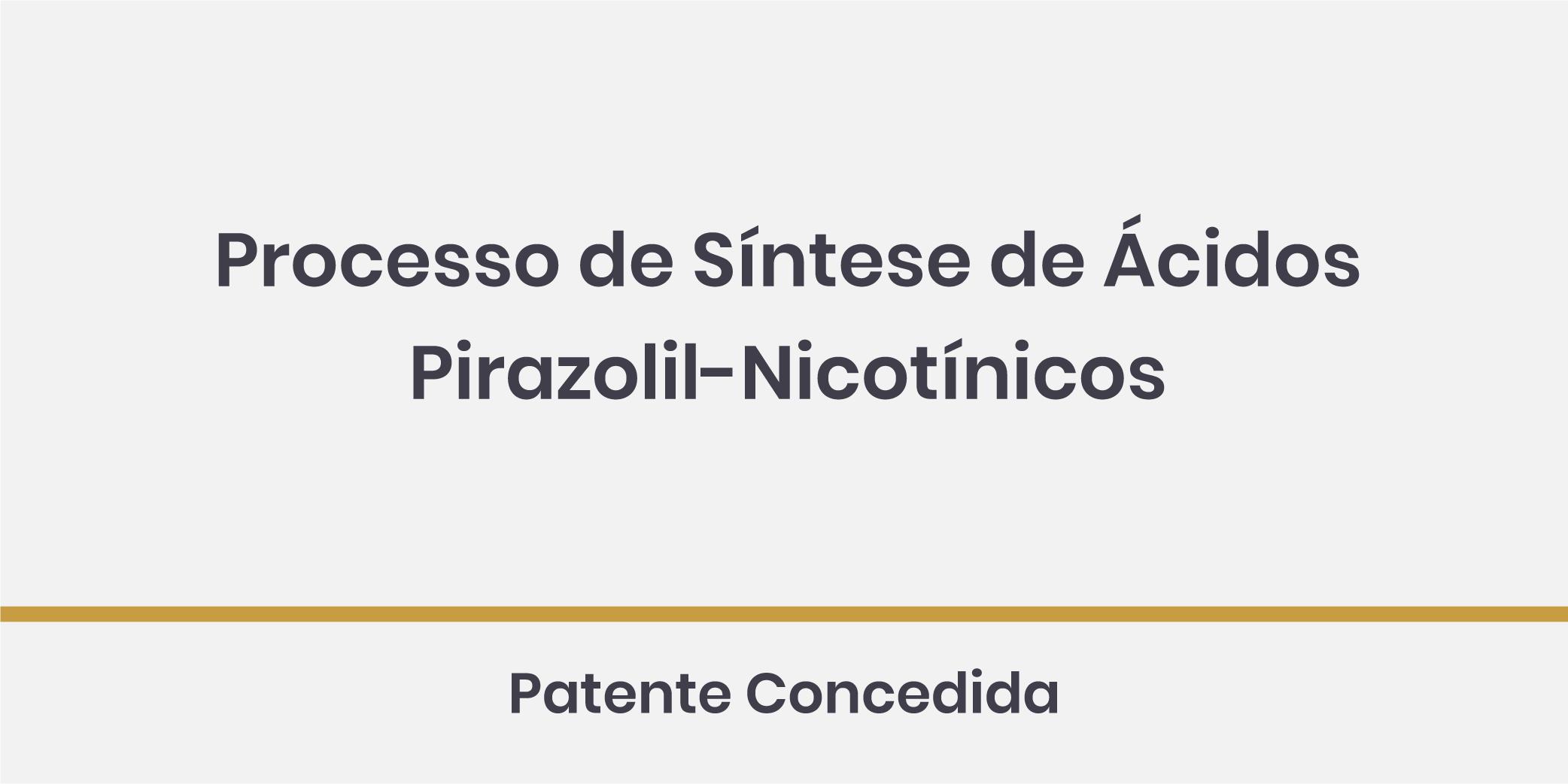 Processo de Síntese de Ácidos Pirazolil-Nicotínicos; Patente Concedida