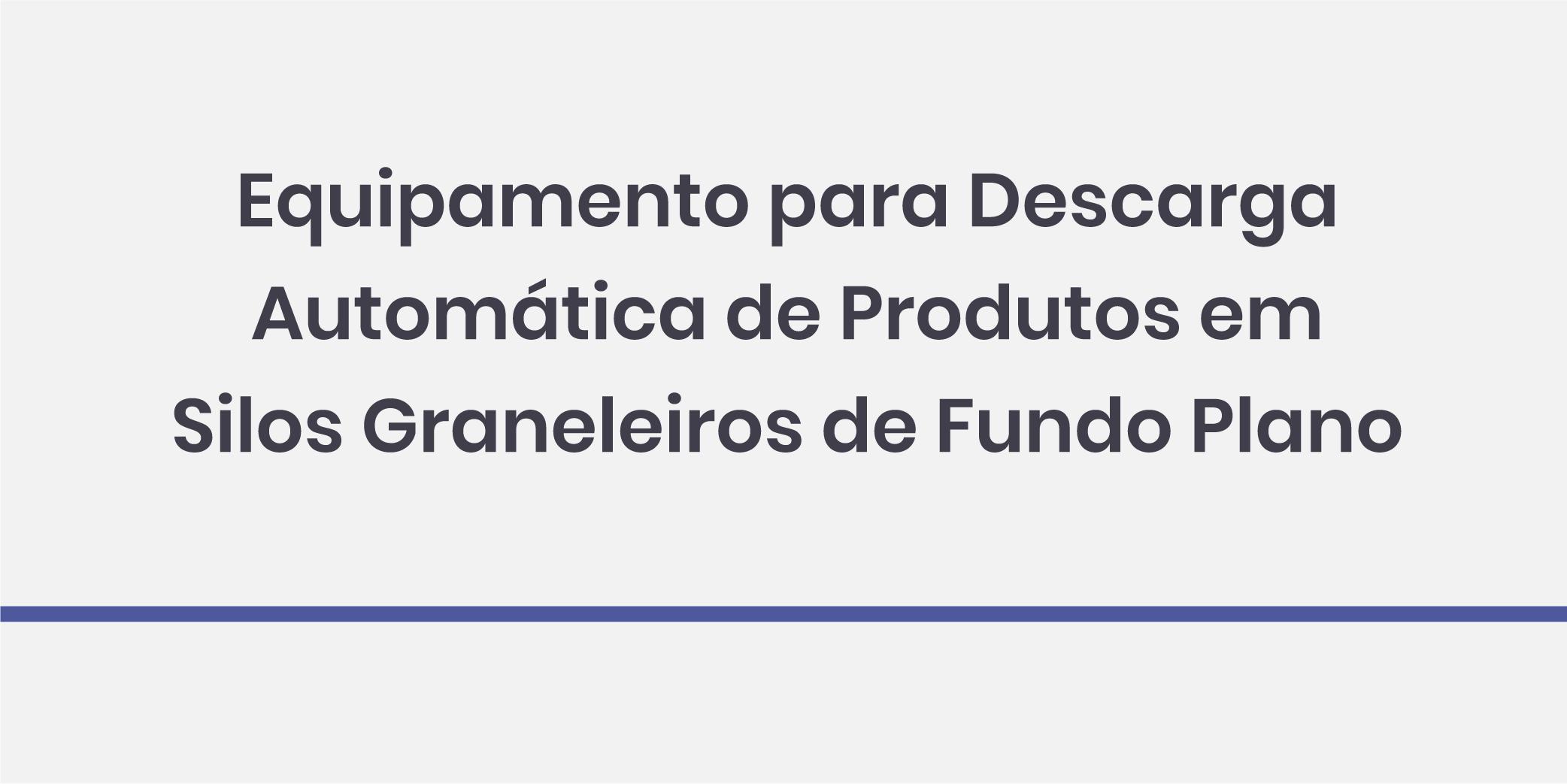 Equipamento para Descarga Automática de Produtos em Silos Graneleiros de Fundo Plano