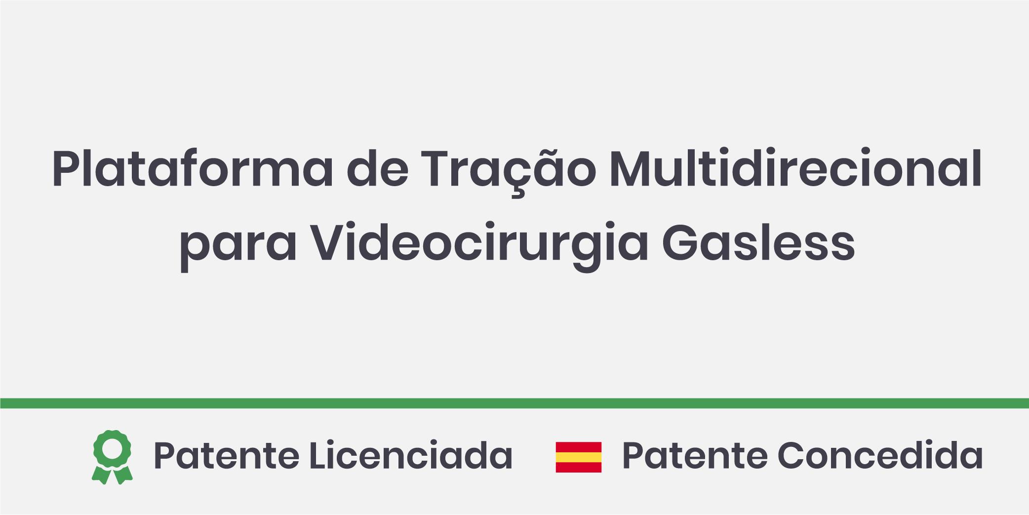 Plataforma de Tração Multidirecional para Videocirurgia Gasless; Patente Licenciada e Patente Concedida na Espanha.