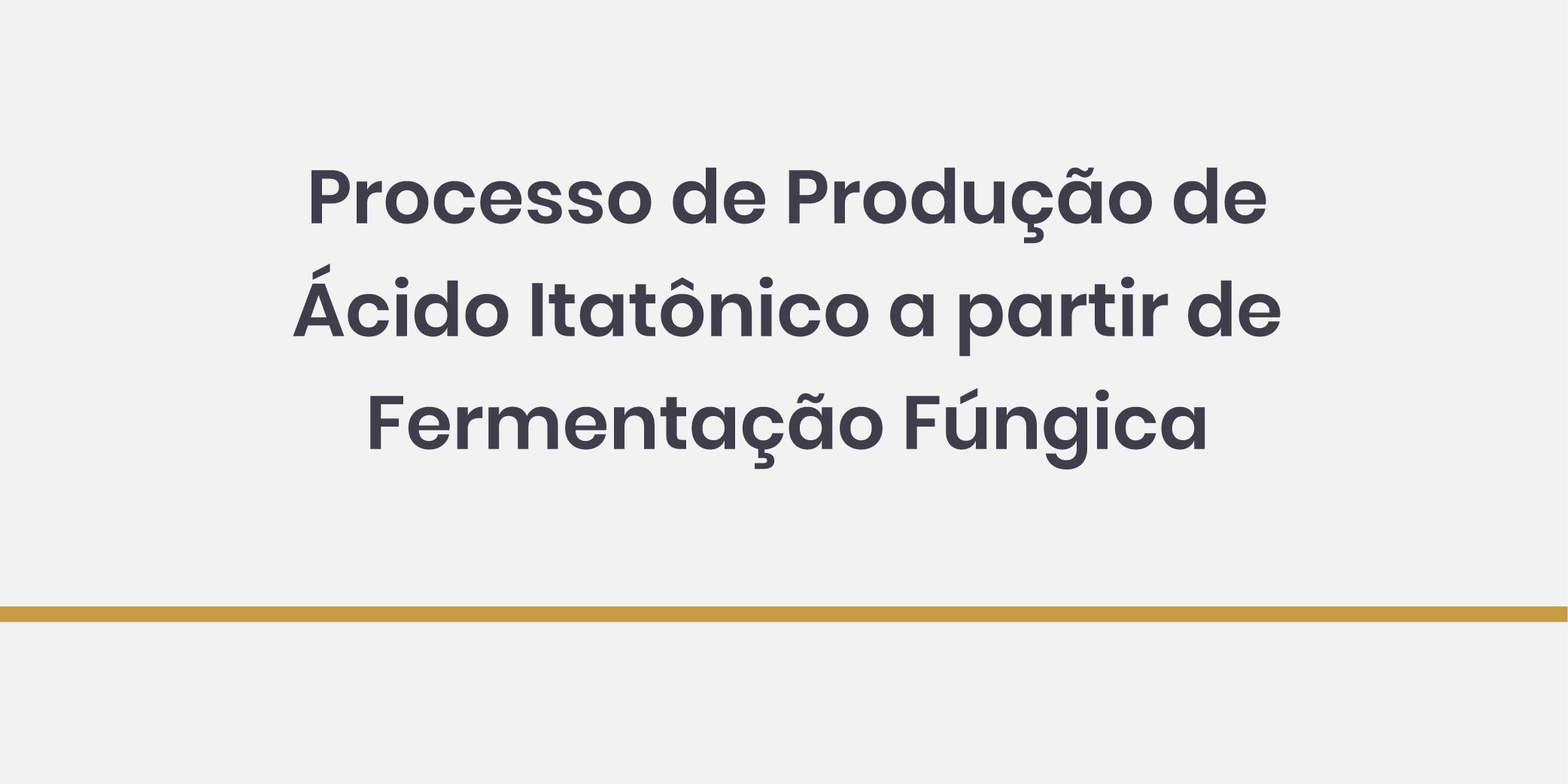 Processo de Produção de Ácido Itatônico a Partir de Fermentação Fúngica