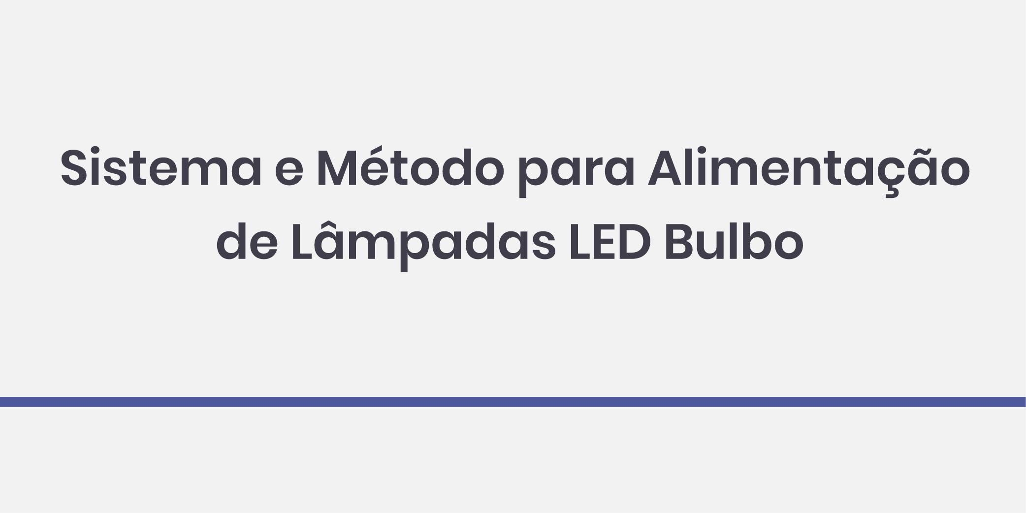 Sistema e Método para Alimentação de Lâmpadas LED Bulbo