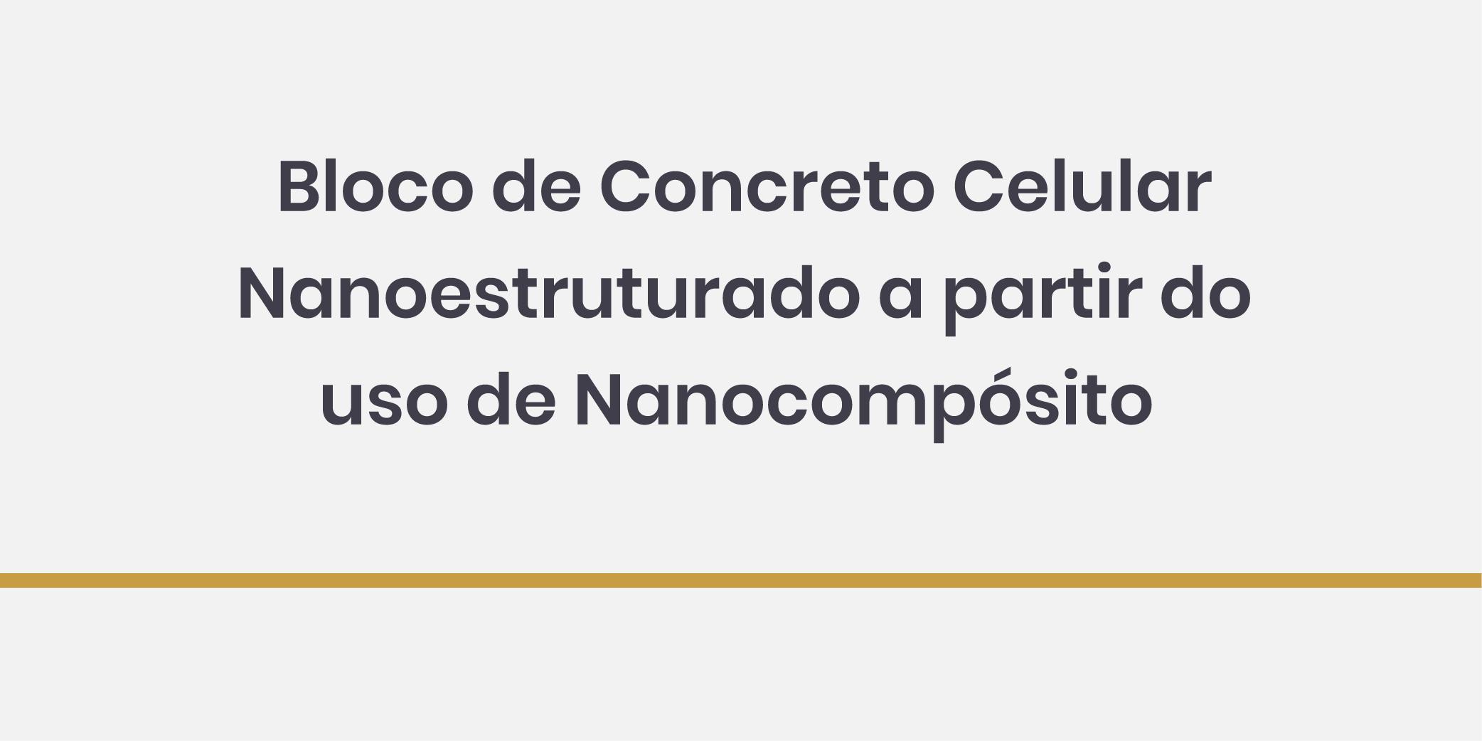 Bloco de Concreto Celular Nanoestruturado a partir do uso de Nanocompósito