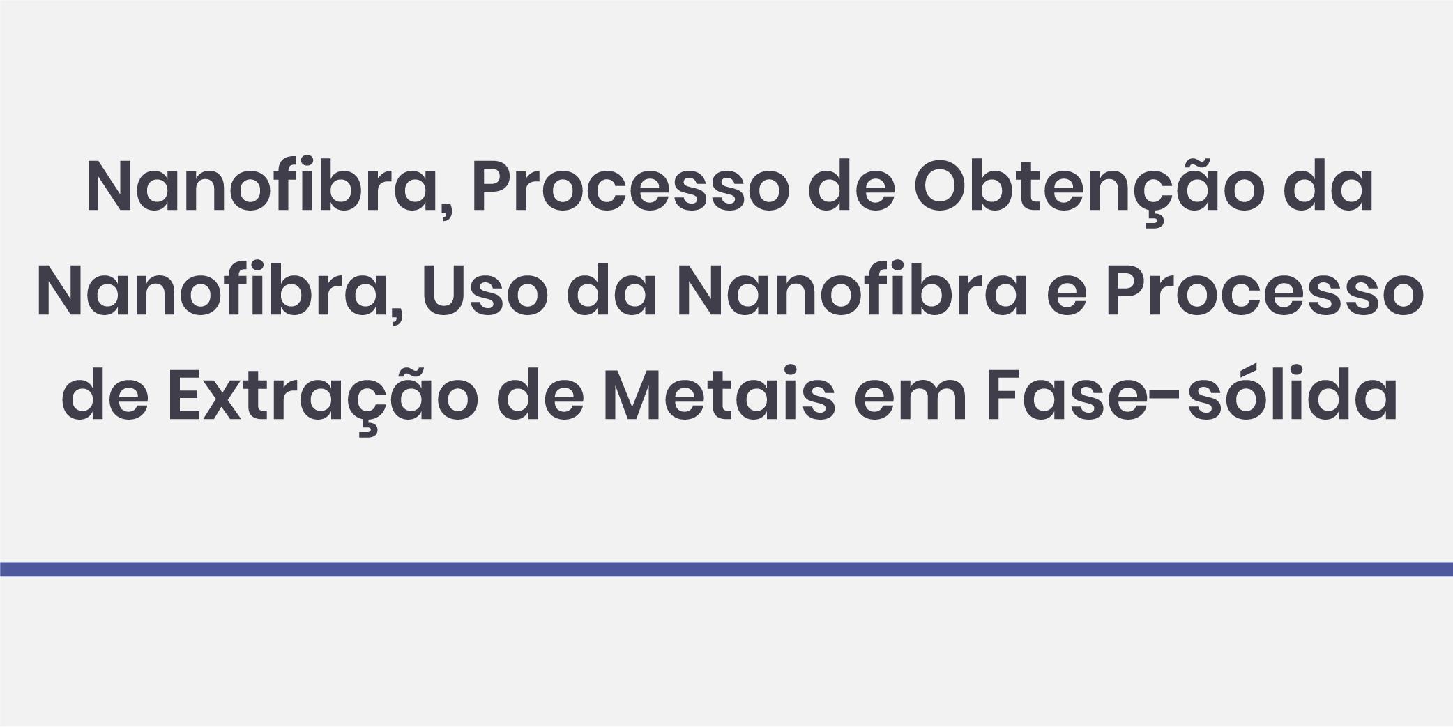 Nanofibra, Processo de Obtençãoda Nanofibra, Uso Da Nanofibra e Processo de Extração de Metais em Fase-sólida