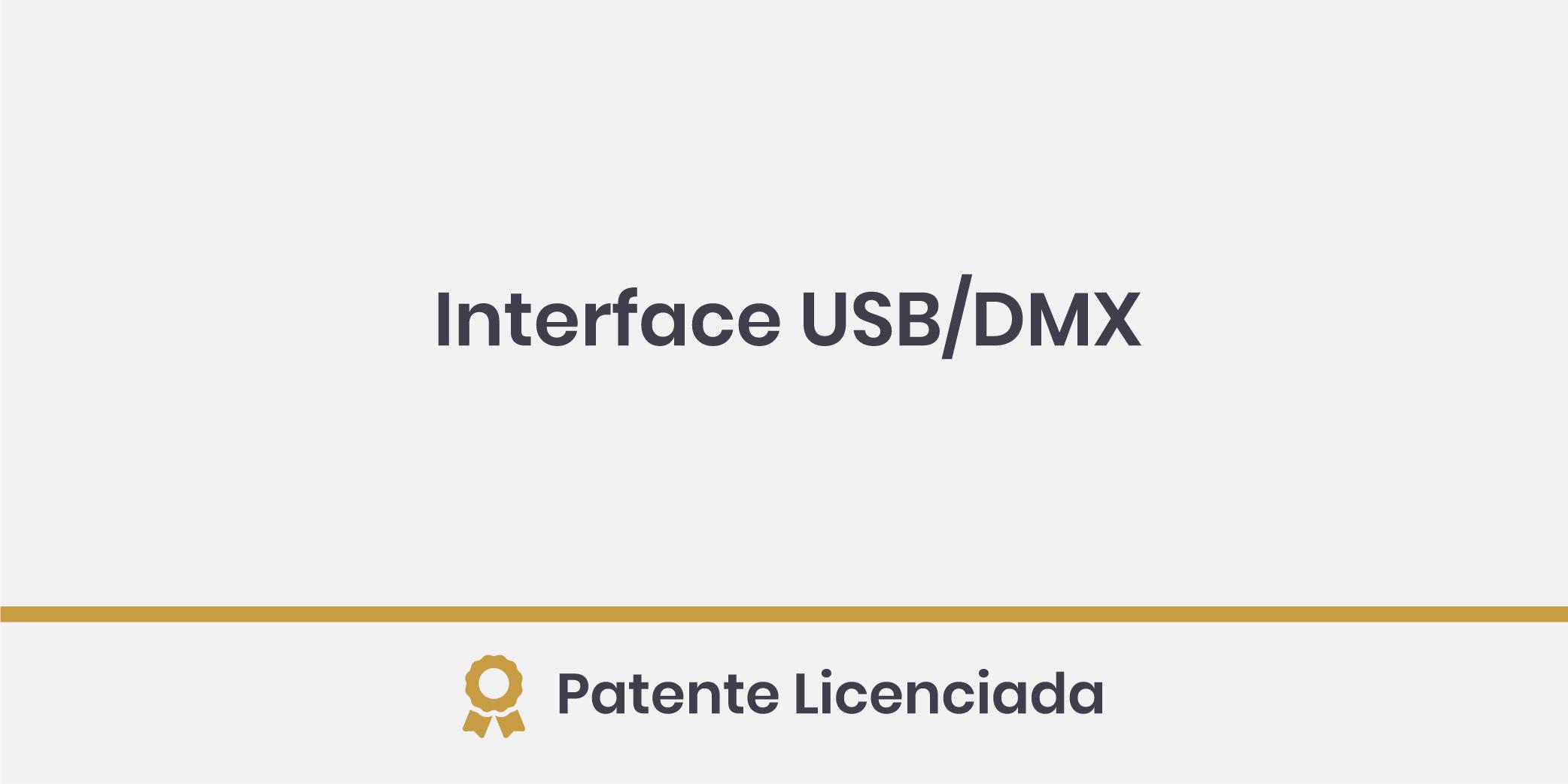 Interface USB/DMX; Patente Licenciada.