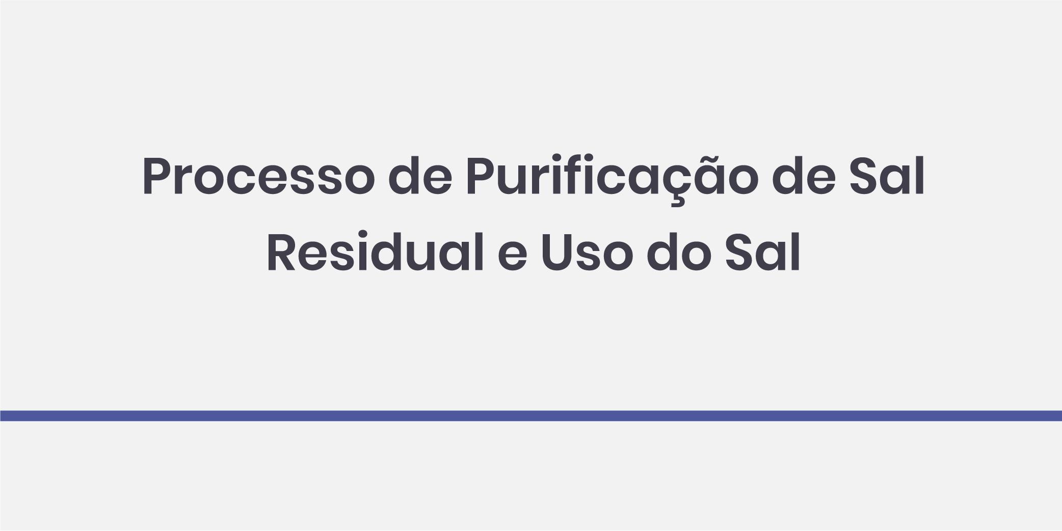 Processo de Purificação de Sal Residual e Uso do Sal