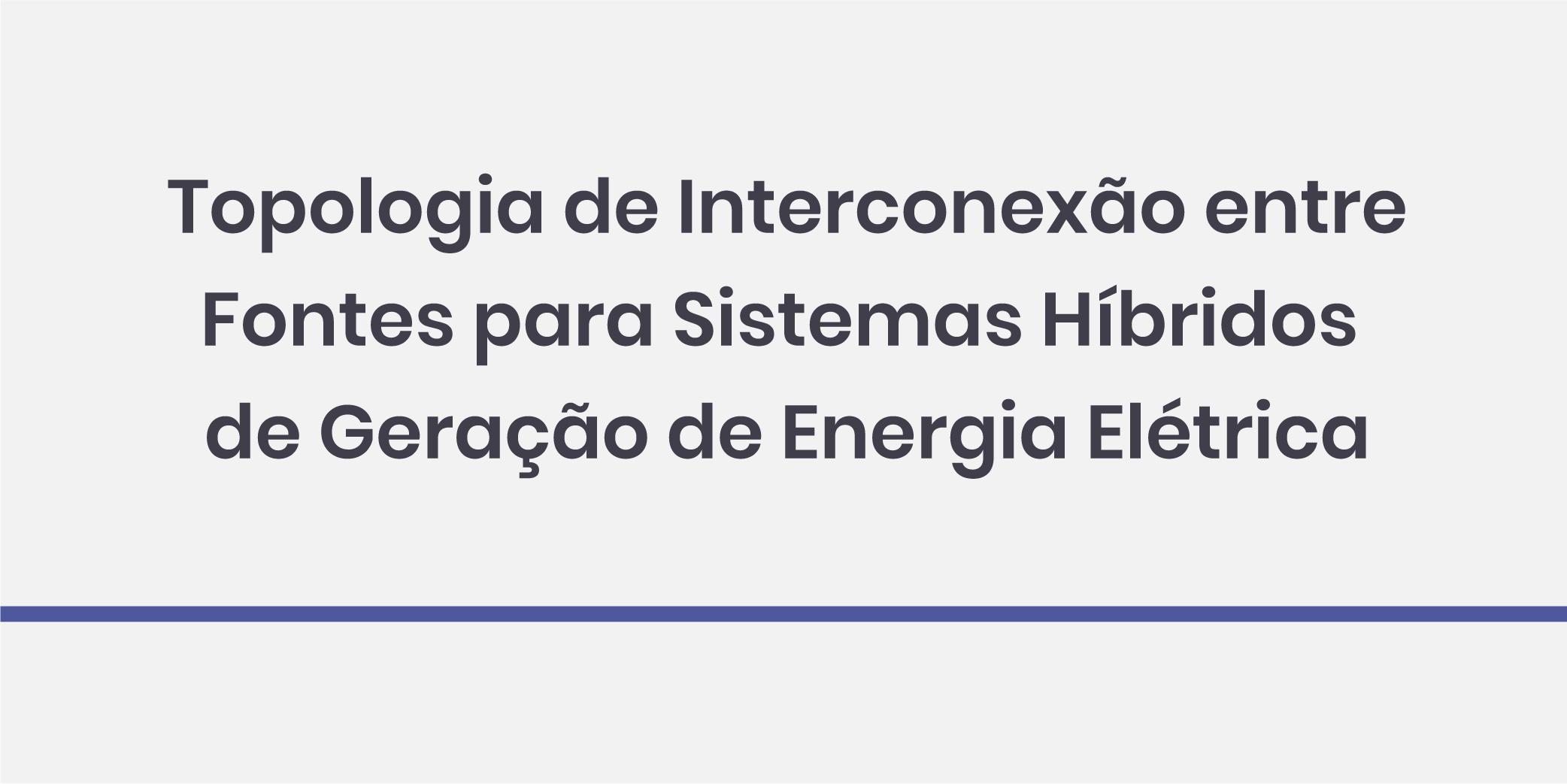Topologia de Interconexão Entre Fontes para Sistemas Híbridos de Geração de Energia Elétrica 