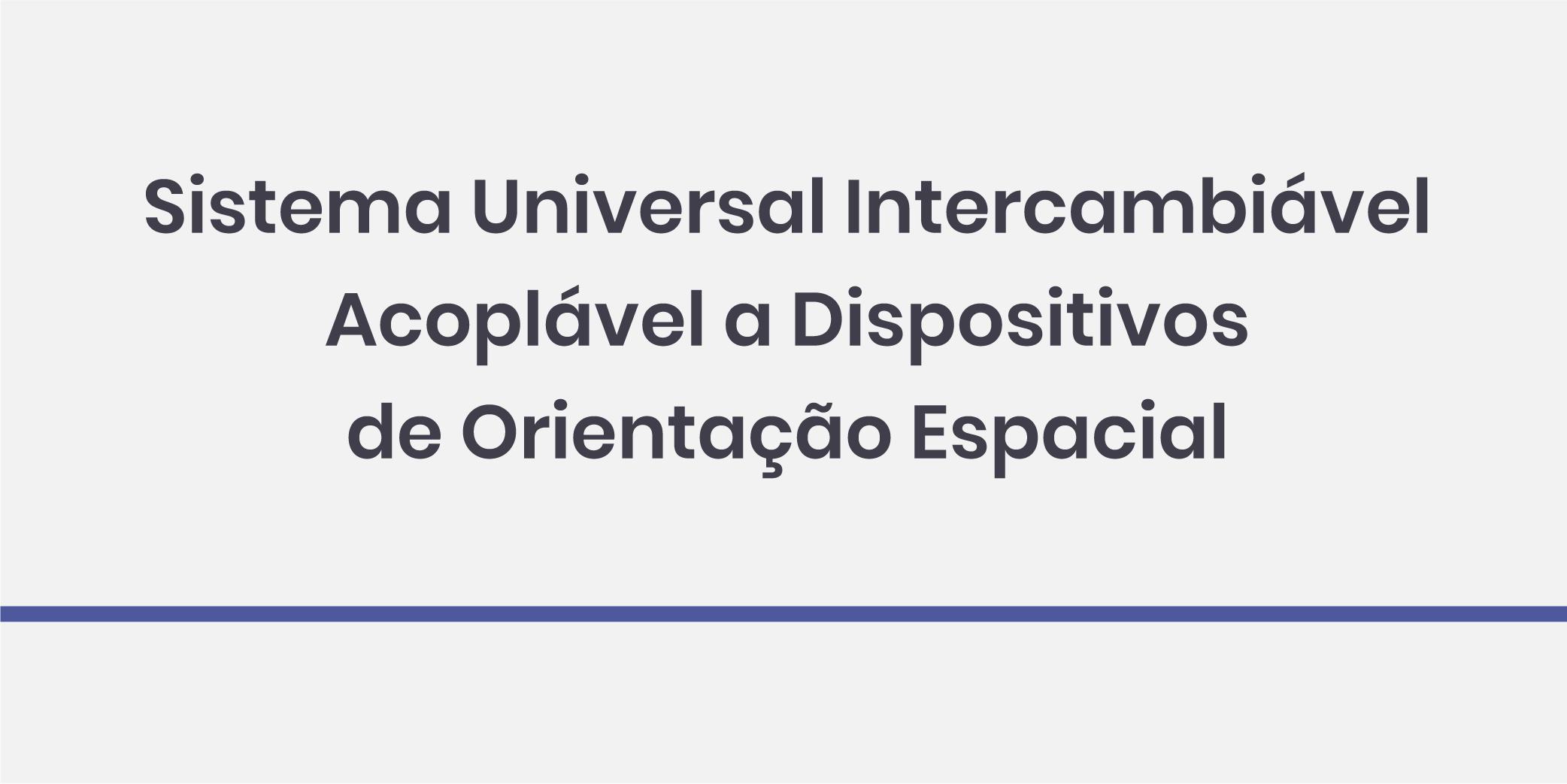 Sistema Universal Intercambiável Acoplável a Dispositivos de Orientação Espacial