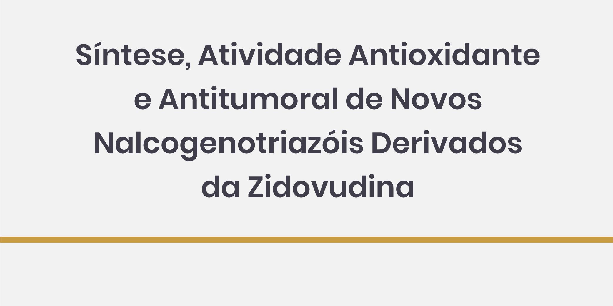 Síntese, Atividade Antioxidante e Antitumoral de Novos Nalcogenotriazóis Derivados da Zidovudina