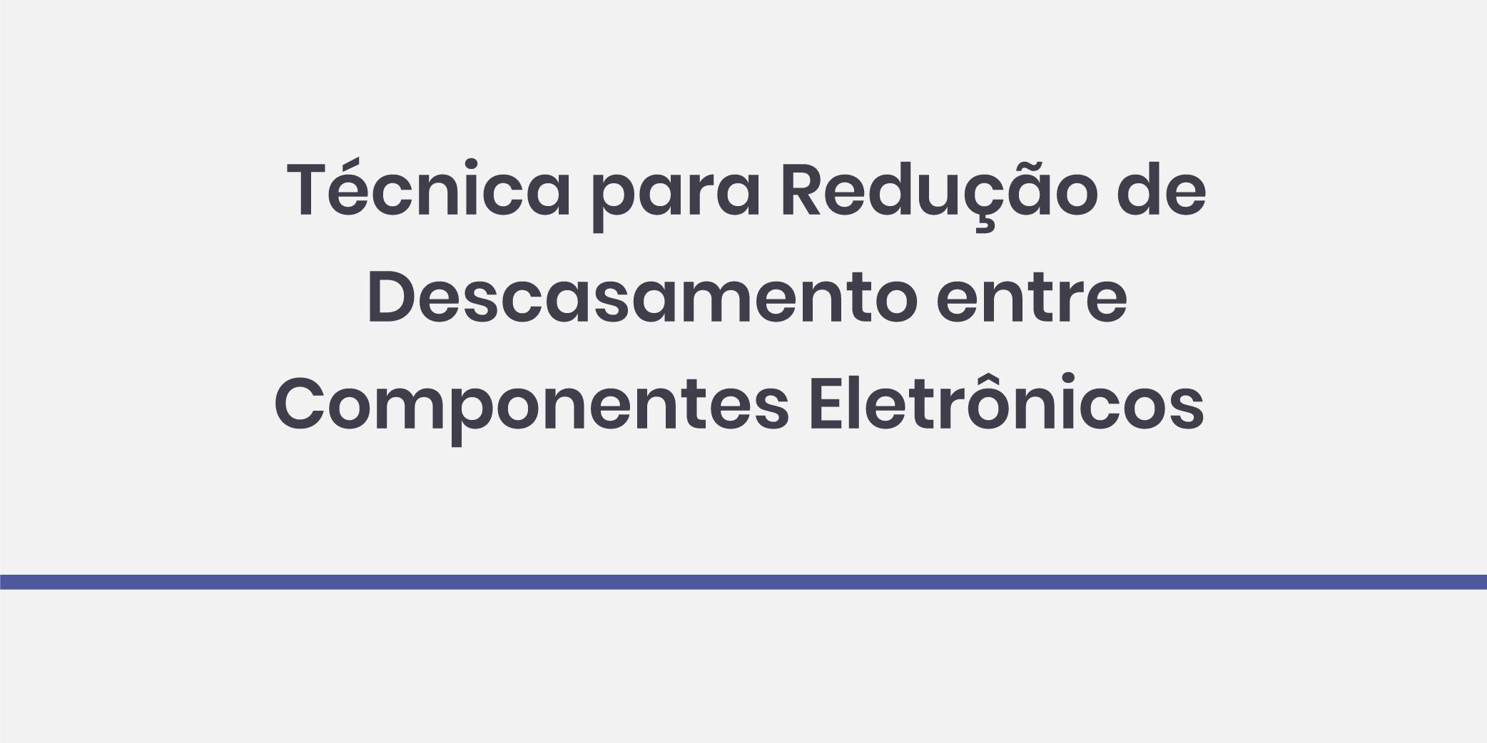 Técnica para Redução de Descasamento Entre Componentes Eletrônicos